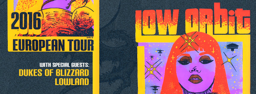 Low Orbit European Tour + Guests Dukes Of Blizzard & Lowland